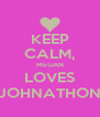 KEEP CALM, MEGAN LOVES JOHNATHON - Personalised Poster A4 size