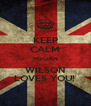 KEEP CALM MEGAN WILSON LOVES YOU!  - Personalised Poster A4 size