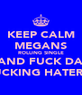 KEEP CALM MEGANS ROLLING SINGLE AND FUCK DA FUCKING HATERZ! - Personalised Poster A4 size