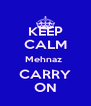 KEEP CALM Mehnaz  CARRY ON - Personalised Poster A4 size