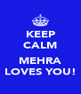 KEEP CALM  MEHRA LOVES YOU! - Personalised Poster A4 size