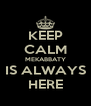 KEEP CALM MEKABBATY IS ALWAYS HERE - Personalised Poster A4 size