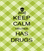 KEEP CALM MELINDA HAS DRUGS - Personalised Poster A4 size