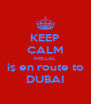 KEEP CALM MELLAL is en route to DUBAI - Personalised Poster A4 size