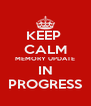 KEEP  CALM MEMORY UPDATE IN PROGRESS - Personalised Poster A4 size