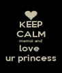 KEEP CALM memzi and love  ur princess - Personalised Poster A4 size