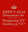 KEEP CALM Menianas de  Salto  Alto  e  Shopping NY  Sorteio p VC! - Personalised Poster A4 size