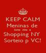KEEP CALM Meninas de  Salto  Alto  e  Shopping NY  Sorteio p VC! - Personalised Poster A4 size