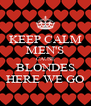 KEEP CALM MEN'S CAUSE BLONDES HERE WE GO - Personalised Poster A4 size
