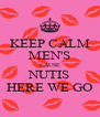 KEEP CALM MEN'S CAUSE NUTIS HERE WE GO - Personalised Poster A4 size