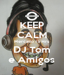 KEEP CALM Mercatto 15 Hrs DJ Tom e Amigos - Personalised Poster A4 size