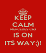KEEP CALM MERCEDES C63 IS ON ITS WAY;)! - Personalised Poster A4 size
