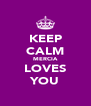 KEEP CALM MERCIA LOVES YOU - Personalised Poster A4 size