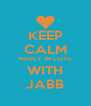 KEEP CALM MERCY IN LOVE WITH JABB - Personalised Poster A4 size