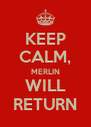 KEEP CALM, MERLIN WILL RETURN - Personalised Poster A4 size