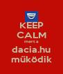 KEEP CALM mert a dacia.hu működik - Personalised Poster A4 size