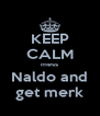 KEEP CALM mess Naldo and get merk - Personalised Poster A4 size