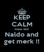 KEEP CALM mess wid  Naldo and get merk !! - Personalised Poster A4 size