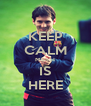 KEEP CALM MESSI IS HERE - Personalised Poster A4 size