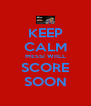 KEEP CALM MESSI WIILL SCORE SOON - Personalised Poster A4 size