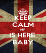 KEEP CALM MF IS HERE  BABY - Personalised Poster A4 size