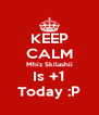 KEEP CALM Mhiz Skilashii Is +1 Today :P - Personalised Poster A4 size