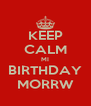 KEEP CALM MI BIRTHDAY MORRW - Personalised Poster A4 size