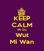 KEEP CALM Mi Do Wut Mi Wan - Personalised Poster A4 size