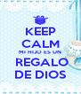 KEEP CALM MI HIJO ES UN  REGALO DE DIOS - Personalised Poster A4 size
