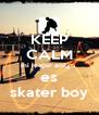 KEEP CALM mi mejor amigo  es skater boy - Personalised Poster A4 size