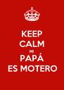 KEEP CALM MI PAPÁ ES MOTERO - Personalised Poster A4 size