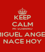 KEEP CALM MI SOBRINO MIGUEL ANGEL NACE HOY - Personalised Poster A4 size