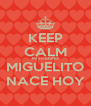 KEEP CALM MI SOBRINO MIGUELITO NACE HOY - Personalised Poster A4 size