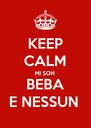KEEP CALM MI SON BEBA E NESSUN  - Personalised Poster A4 size