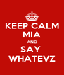 KEEP CALM MIA AND SAY  WHATEVZ - Personalised Poster A4 size