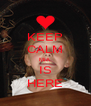 KEEP CALM MIA IS HERE - Personalised Poster A4 size