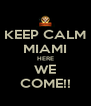 KEEP CALM MIAMI HERE WE COME!! - Personalised Poster A4 size