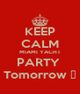 KEEP CALM MIAMI YACHT PARTY  Tomorrow ☺ - Personalised Poster A4 size