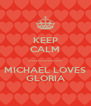 KEEP CALM ................. MICHAEL LOVES GLORIA - Personalised Poster A4 size