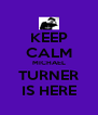 KEEP CALM MICHAEL TURNER IS HERE - Personalised Poster A4 size