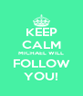 KEEP CALM MICHAEL WILL FOLLOW YOU! - Personalised Poster A4 size