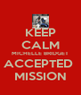 KEEP CALM MICHELLE BRIDGET ACCEPTED  MISSION - Personalised Poster A4 size
