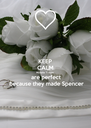 KEEP CALM Michelle  + Scott are perfect  because they made Spencer - Personalised Poster A4 size