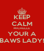 KEEP CALM MICHELLE YOUR A BAWS LADY! - Personalised Poster A4 size
