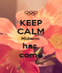 KEEP CALM Midterm  has  come - Personalised Poster A4 size