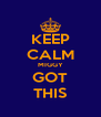 KEEP CALM MIGGY GOT THIS - Personalised Poster A4 size