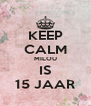 KEEP CALM MILOU IS 15 JAAR - Personalised Poster A4 size