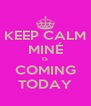 KEEP CALM MINÉ IS COMING TODAY - Personalised Poster A4 size