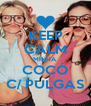 KEEP CALM MINHA COCÓ C/ PULGAS - Personalised Poster A4 size
