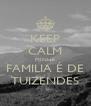 KEEP CALM MINHA FAMILIA É DE TUIZENDES - Personalised Poster A4 size